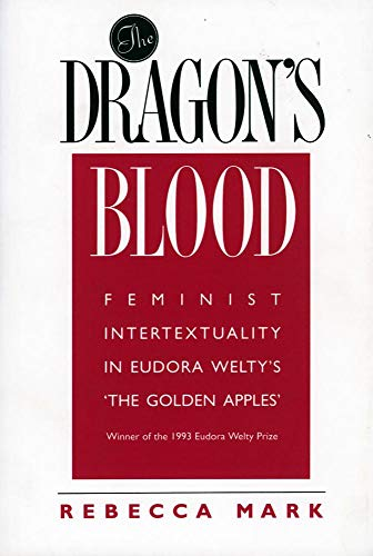 The Dragon's Blood: Feminist Intertextuality in Eudora Welty's The Golden Apples: Rebecca...