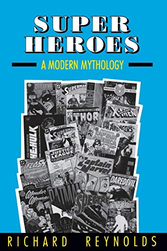 Super Heroes: A Modern Mythology: RICHARD REYNOLDS
