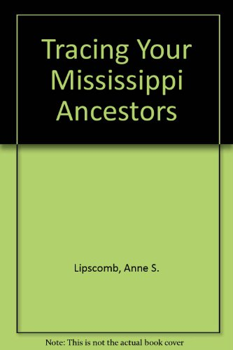 Tracing Your Mississippi Ancestors: Lipscomb, Anne S., Hutchison, Kathleen S.