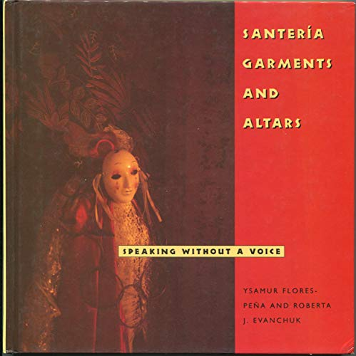 Santeria Garments and Altars: Speaking Without a Voice (Folk Art and Artists): Flores-Pena, Ysamur;...