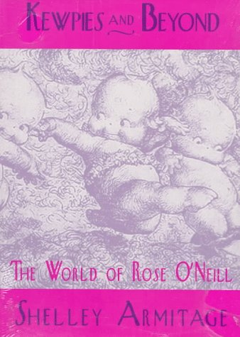 Kewpies & Beyond: The World of Rose O'Neill: Armitage, Shelley
