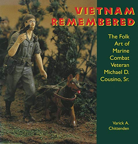 9780878057160: Vietnam Remembered: The Folk Art of Marine Combat Veteran Michael D. Cousino, Sr. (Folk Art and Artists Series)