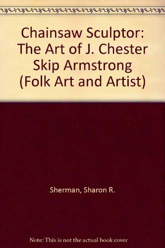 """9780878057405: Chainsaw Sculptor: The Art of J. Chester """"Skip"""" Armstrong"""