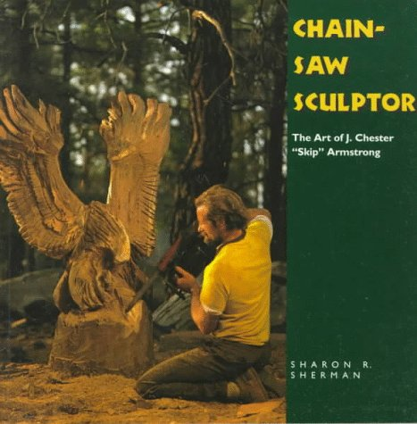 9780878057412: Chainsaw Sculptor: The Art of J. Chester