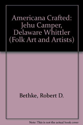 9780878057634: Americana Crafted: Jehu Camper, Delaware Whittler (Folk Art and Artists)
