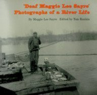 Deaf Maggie Lee Sayre: Photographs of a River Life: Maggie Lee Sayre