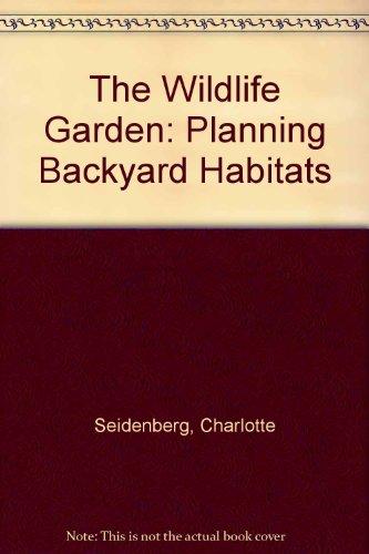 The Wildlife Garden: Planning Backyard Habitats: Seidenberg, Charlotte