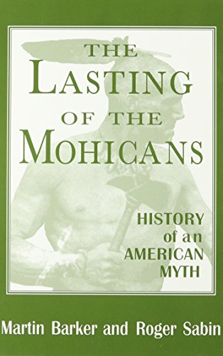 The Lasting of the Mohicans: History of an American Myth (Studies in Popular Culture): Barker, ...