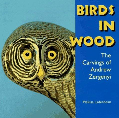 Birds in Wood: The Carvings of Andrew: Ladenheim, Melissa