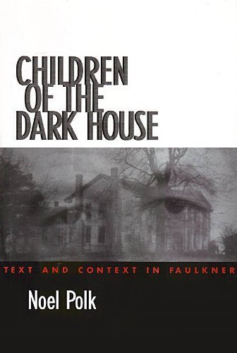 9780878058679: Children of the Dark House: Text and Context in Faulkner