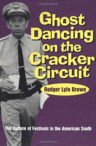 Ghost Dancing on the Cracker Circuit: The Culture of Festivals in the American South: Brown, Rodger...