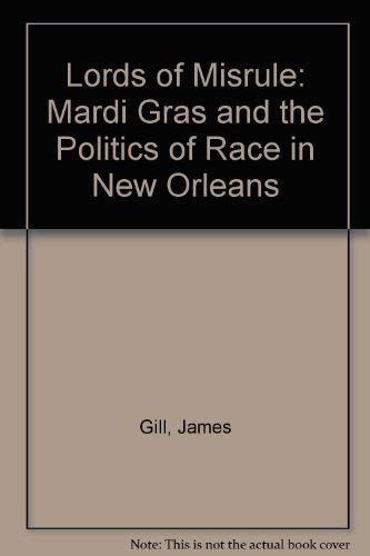 Lords of Misrule: Mardi Gras and the Politics of Race in New Orleans: Gill, James