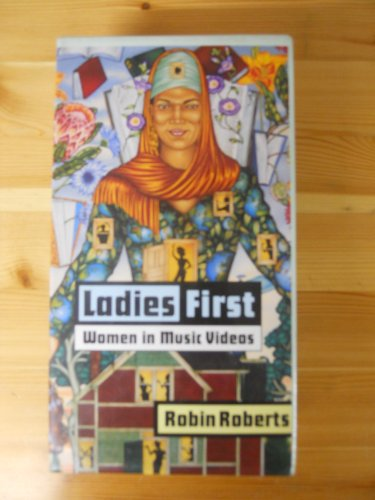 Ladies First: Women in Music Videos (Studies in Popular Culture Series): Robin Roberts