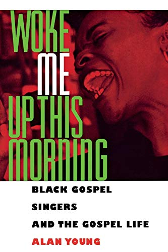 Woke Me Up This Morning: Black Gospel Singers and the Gospel Life (American Made Music Series) (9780878059447) by Young, Alan
