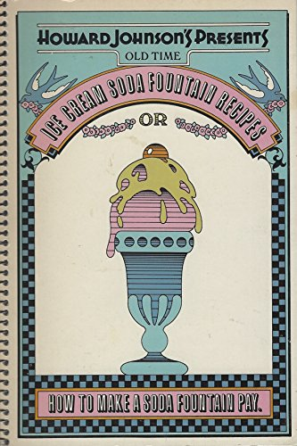 Howard Johnson's Presents Old Time Ice Cream Soda Fountain Recipes: Or How to Make a Soda ...