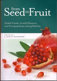 9780878080038: From Seed to Fruit: Global Trends, Fruitful Practices, and Emerging Issues Among Muslims