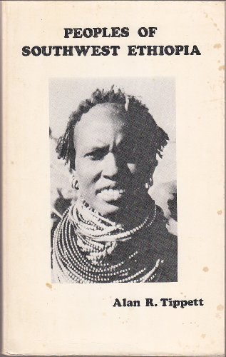 Peoples of Southwest Ethiopia: Tippett, Alan Richard