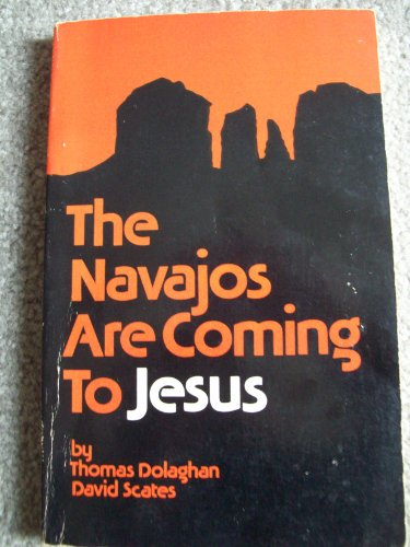 The Navajos are Coming to Jesus: Dolaghan, Thomas; Scates, David