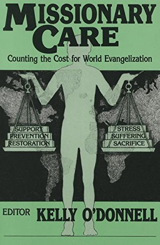 Missionary Care: Counting the Cost for World Evangelization: O'Donnell, Kelly {Editor} with John ...