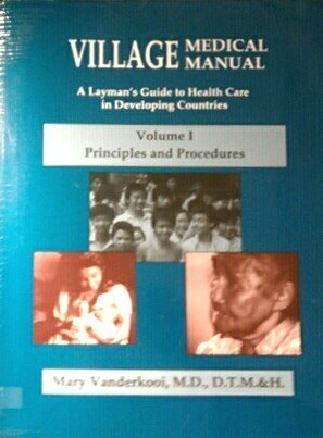 9780878082513: Village Medical Manual : A Layman's Guide to Health Care in Developing Countries, Principles and Procedures, Vol. 1