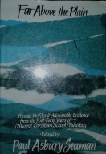 9780878082681: Far Above the Plain: Private Profiles and Admissible Evidence from the First Forty Years of Murree Christian School, Pakistan, 1956-1996