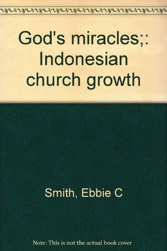 God's Miracles: Indonesian Church Growth: Smith, Ebbie C.