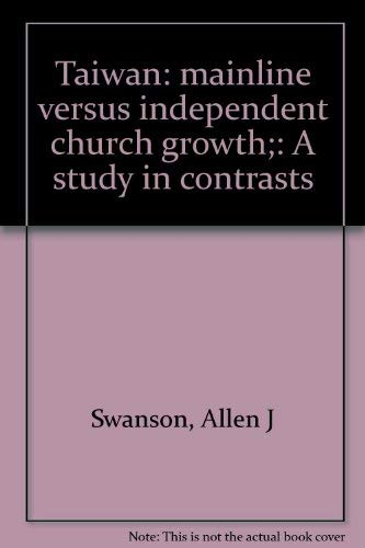 Taiwan:Mainline versus Independent Church Growth: A Study in Contrasts: Swanson, Allen J., Editor