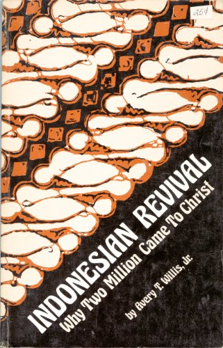 Indonesian Revival Why Two Million Came to Christ (0878084282) by Willis, Avery T.