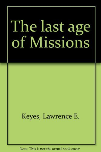 The Last Age of Missions: A Study: Lawrence E Keyes;