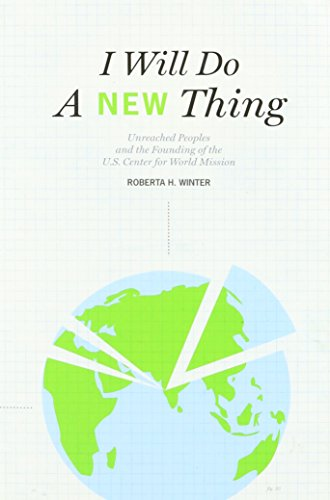 9780878084500: I Will Do A New Thing: Unreached Peoples and the Founding of the U.S. Center for World Mission