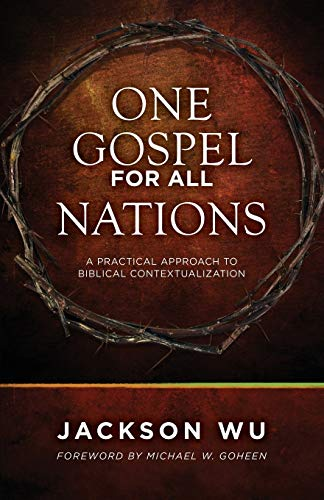 One Gospel for All Nations*: A Practical Approach to Biblical Contextualization: Jackson Wu