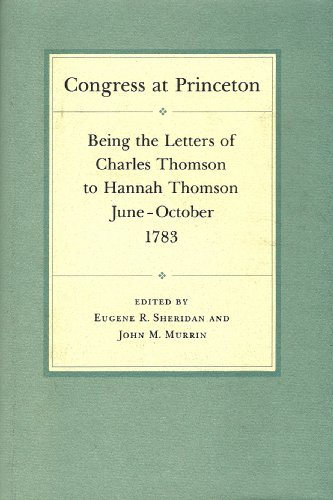 Congress at Princeton: Being the Letters of Charles Thomson to Hannah Thomson, June-October 1783
