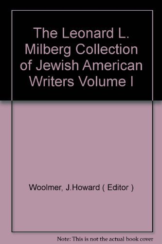 The Leonard L. Milberg Collection of Jewish American Writers Volume I: Woolmer, J.Howard ( Editor )