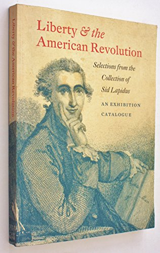 Liberty and the American Revolution - Selections from the Collection of Sid Lapidus: WILENTZ, Sean,...