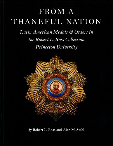 9780878110568: From a Thankful Nation: Latin American Medals & Orders in the Robert L. Ross Collection, Princeton University