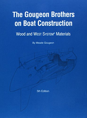 Gougeon Brothers on Boat Construction: Wood and: Gougeon Brothers