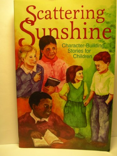 9780878135653: Scattering sunshine: Character-building stories for children : selections from Story Mates 1980-1984