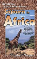 Sojourn in Africa (Travels with Aunt Laura, Book One): Elizabeth Wagler