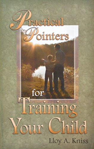 Practical Pointers for Training Your Child: Lloy A. Kniss
