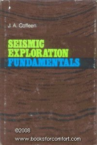 Seismic Exploration Fundamentals: the Use of Seismic Techniques in Finding Oil;: Coffeen, J. A.,