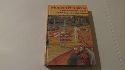 Modern petroleum: A basic primer of the: Kenneth E. Anderson,