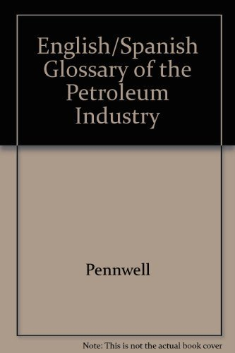 9780878141944: Glossary of the Petroleum Industry: English-Spanish, Spanish-English (English and Spanish Edition)