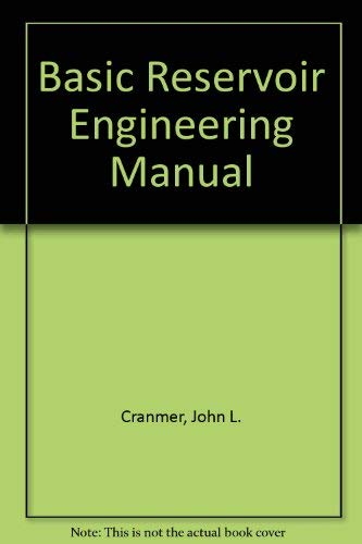 Basic Reservoir Engineering Manual: Cranmer, John L.,