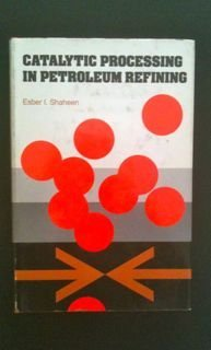 Catalytic Processing in Petroleum Refining: Shaheen, Esber I.