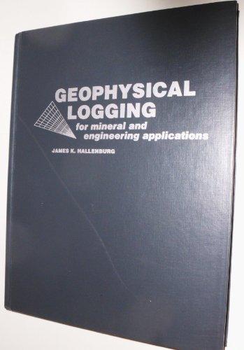 Geophysical Logging for Mineral and Engineering Applications: James K. Hallenburg