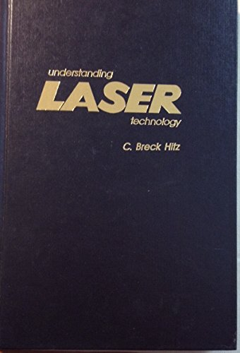 Understanding Laser Technology: An Intuitive Introduction to Basic and Advanced Laser Concepts: ...