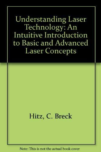 9780878143320: Understanding Laser Technology: An Intuitive Introduction to Basic and Advanced Laser Concepts
