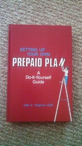 Setting Up Your Own Prepaid Plan: A Do-It-Yourself Guide: Wagman, Dale E.