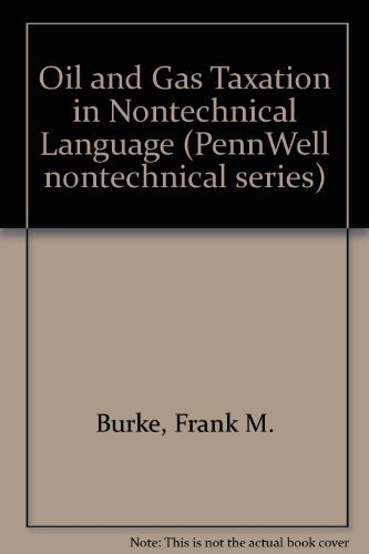 Oil and Gas Taxation in Nontechnical Language: Burke, Frank M.
