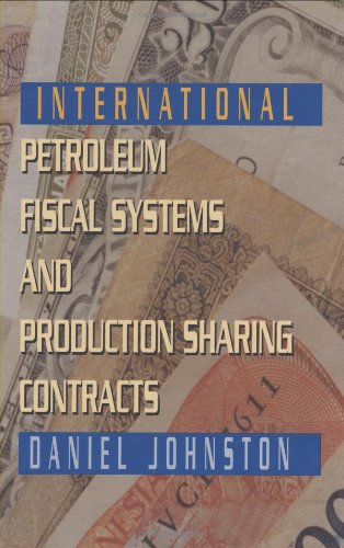 International Petroleum Fiscal Systems and Production Sharing Contracts: Johnston; Daniel Johnston